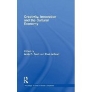 Creativity, Innovation and the Cultural Economy by Paul Jeffcutt