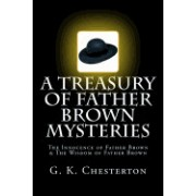 A Treasury of Father Brown Mysteries the Innocence of Father Brown & the Wisdom of Father Brown: Two Complete & Unabridged Classic Editions