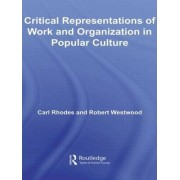 Critical Representations of Work and Organization in Popular Culture by Carl Rhodes