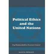 Political Ethics and the United Nations by Manuel Froehlich