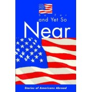 So Far and Yet So Near by American Citizens Abroad