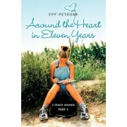 Around the Heart in Eleven Years by Epp Petrone Epp