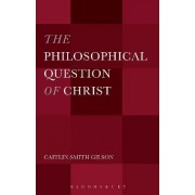 The Philosophical Question of Christ by Caitlin Smith Gilson