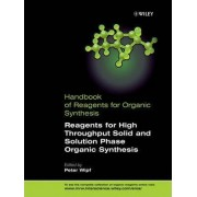 Handbook of Organic Reagents: Reagents for High Throughput Solid Phase and Solution Phase Organic Synthesis Set 2 by Peter Wipf