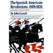 The Spanish American Revolutions 1808-1826 by John Lynch