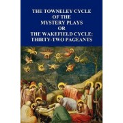 The Towneley Cycle of the Mystery Plays, or, The Wakefield Cycle by Anon.