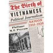The Birth of Vietnamese Political Journalism by Philippe Peycam