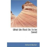 What We Must Do to Be Saved by Richard Baxter