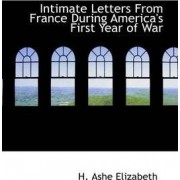 Intimate Letters from France During America's First Year of War by H Ashe Elizabeth