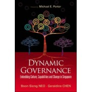 Dynamic Governance: Embedding Culture, Capabilities and Change in Singapore by Neo Boon Siong