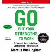 Go Put Your Strengths to Work by Marcus Buckingham