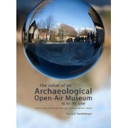 The Value of an Archaeological Open-Air Museum is in Its Use by Roeland Paardekooper