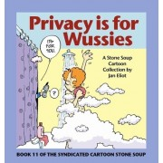 Privacy Is for Wussies: Book 11 of the Syndicated Cartoon Stone Soup