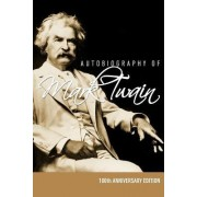 Autobiography of Mark Twain - 100th Anniversary Edition by Mark Twain