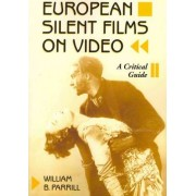 European Silent Films on Video by William B. Parrill