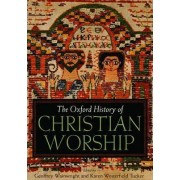 The Oxford History of Christian Worship by Geoffrey Wainwright