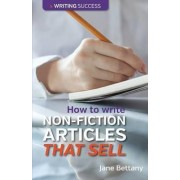 How to Write Non-Fiction Articles That Sell by Jane Bettany