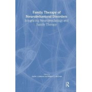Family Therapy of Neurobehavioral Disorders by Judith Louise Bond Johnson