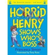 Horrid Henry Shows Who's Boss by Francesca Simon
