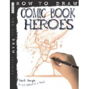 How to Draw Comic Book Heroes by Mark Bergin