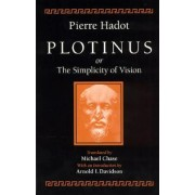 Plotinus or the Simplicity of Vision by Pierre Hadot
