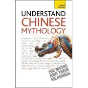 Understand Chinese Mythology: Teach Yourself by Te Lin