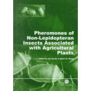 Pheromones of Non-Lepidopteran Insects Associated with Agricultural Plants by J. Hardie