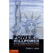 Power and Willpower in the American Future by Robert J. Lieber