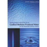 Management and Effects of Coalbed Methane Produced Water in the Western United States by Committee on Management and Effects of Coalbed Methane Development and Produced Water in the Western United States