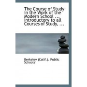 The Course of Study in the Work of the Modern School ... Introductory to All Courses of Study, ... by Berkeley (Calif ) Public Schools
