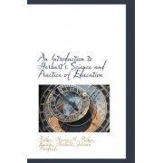 An Introduction to Herbart's Science and Practice of Education by Felkin Henry M