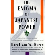 The Enigma of Japanese Power by K.Van Wolferen