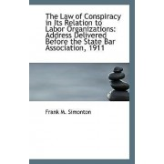 The Law of Conspiracy in Its Relation to Labor Organizations by Frank M Simonton
