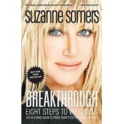 Breakthrough: Eight Steps to Wellness; Life-Altering Secrets from Today's Cutting-Edge Doctors