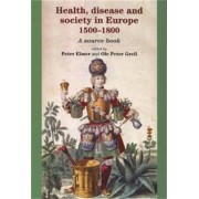 Health, Disease and Society in Europe, 1500-1800 by Peter Elmer