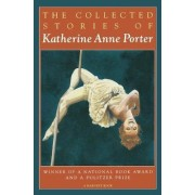The Collected Stories of Katherine Anne Porter by Katherine Anne Porter
