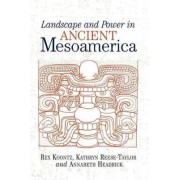 Landscape and Power in Ancient Mesoamerica by Kathryn Reese-Taylor