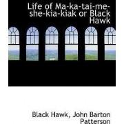 Life of Ma-Ka-Tai-Me-She-Kia-Kiak or Black Hawk by John Barton Patterson Black Hawk