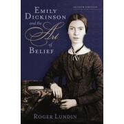 Emily Dickinson and the Art of Belief by Professor Roger Lundin
