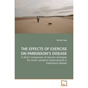 The Effects of Exercise on Parkinson's Disease by M Michael Sage