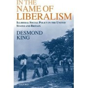 In the Name of Liberalism by Desmond S. King
