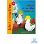 Idei Creative Nr. 28 - Obiecte Decorative Din Hartie - Brigitte Freund