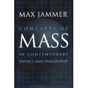 Concepts of Mass in Contemporary Physics and Philosophy by Max Jammer