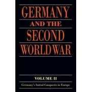Germany and the Second World War: Germany's Initial Conquests in Europe Volume II by Klaus A. Maier