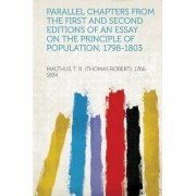 Parallel Chapters from the First and Second Editions of an Essay on the Principle of Population, 1798-1803 by Malthus T R (Thomas Robert 1766-1834