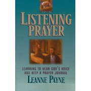 Leanne Payne Listening Prayer: Learning to Hear God's Voice and Keep a Prayer Journal