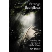 Strange Bedfellows - A Cautionary Tale for Times of Global Change by Kay Stoner
