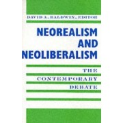 Neorealism and Neoliberalism by David A. Baldwin