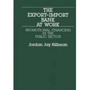 The Export-Import Bank at Work by Jordan Jay Hillman