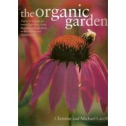 The Organic Garden (A practical guide to natural gardens, from planning and planting to harvesting and maintenance) by Christine and Michael Lavelle